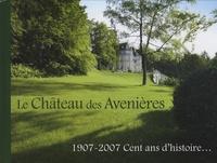 Georges Humbert - Le Château des Avenières - 1907-2007 Cent ans d'histoire....