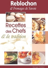 Georges Humbert et  Collectif - Reblochon & fromages de Savoie. - Recettes des chefs & de tradition.