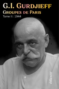 Georges-Ivanovitch Gurdjieff - Groupes de Paris - Tome 2, 1944.