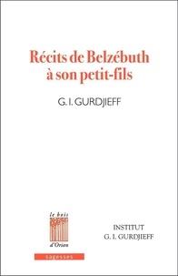 Georges-Ivanovitch Gurdjieff - Récits de Belzébuth à son petit-fils - Critique objectivement impartiale de la vie des hommes.