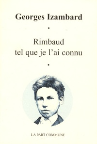 Georges Izambard - Rimbaud tel que je l'ai connu.