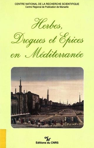 Herbes, drogues et épices en Méditerranée. Histoire, anthropologie, économie du Moyen Âge à nos jours