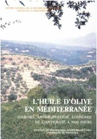 Georges J. Aillaud et Patrick Boulanger - L'huile d'olive en Méditerranée - Histoire, anthropologie, économie de l'Antiquité à nos jours.