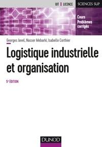 Logistique industrielle et organisation- Cours Problèmes corrigés - Georges Javel |