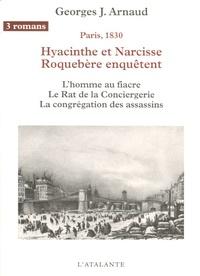 Georges-Jean Arnaud - Hyacinthe et Narcisse Roquebère enquêtent Tome 1 : L'homme au fiacre, Le Rat de la Conciergerie, La congrégation des assassins.