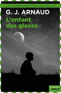Georges-Jean Arnaud - L'Enfant des glaces - La Compagnie des glaces, tome 5.