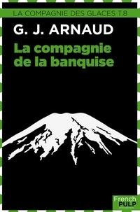 Georges-Jean Arnaud - La Compagnie de la banquise - La Compagnie des glaces, tome 8.