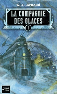 Georges-Jean Arnaud - La compagnie des glaces Tome 1 : La compagnie des glaces. Le sanctuaire des glaces. Le peuple des glaces. Les chasseurs des glaces.
