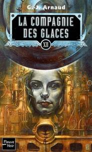 Georges-Jean Arnaud - La compagnie des glaces Tome 12 : Les vagabonds des brumes. La banquise déchiquetée. Soleil blême. L'huile des morts.
