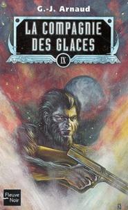 Georges-Jean Arnaud - La compagnie des glaces Tome 9 : La prodigieuse agonie. On m'appelait Lien Rag. Train spécial pénitentiaire 34. Les hallucinés de la Voie Oblique.