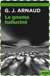 Georges-Jean Arnaud - Le Gnome halluciné - La Compagnie des glaces, tome 7.