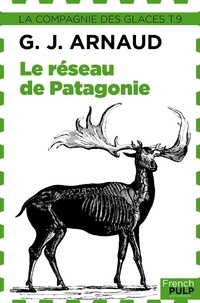 Georges-Jean Arnaud - Le Réseau de Patagonie - La Compagnie des glaces, tome 9.