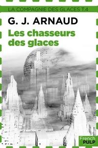 Georges-Jean Arnaud - Les Chasseurs des glaces - La Compagnie des glaces, T4.