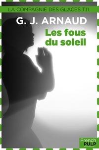 Georges-Jean Arnaud - Les Fous du soleil - La Compagnie des glaces, tome 11.