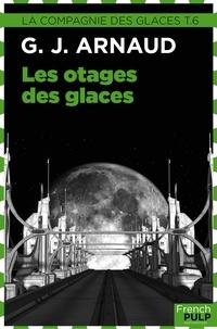 Georges-Jean Arnaud - Les Otages des glaces - La Compagnie des glaces, T6.
