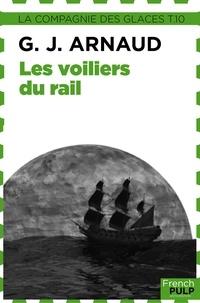 Georges-Jean Arnaud - Les Voiliers du rail - La Compagnie des glaces, tome 10.