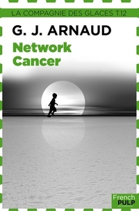 Georges-Jean Arnaud - Network-Cancer - La Compagnie des glaces, tome 12.