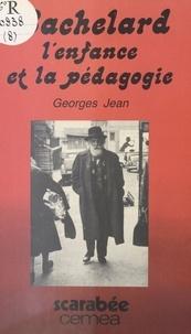 Georges Jean - BACHELARD, L'ENFANCE ET LA PEDAGOGIE.