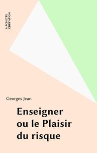 Georges Jean - Enseigner ou Le plaisir du risque.