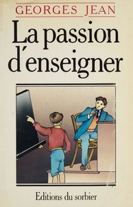 Georges Jean - La Passion d'enseigner.