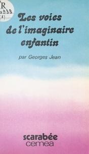 Georges Jean - Les Voies de l'imaginaire enfantin : Les Contes, les poèmes, le réel.