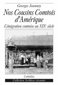 Georges Jeanney - Nos Cousins Comtois d'Amérique - L'émigration comtoise au XIXe siècle.