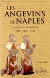 Georges Jehel - Les Angevins de Naples - Une dynastie européenne 1246-1266-1442.