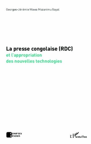 Georges-Jérémie Wawa Mozanimu Sayal - La presse congolaise (RDC) et l'appropriation des nouvelles technologies.