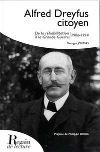 Georges Joumas - Alfred Dreyfus citoyen - De la réabilitation à la grande Guerre 1906-1914.