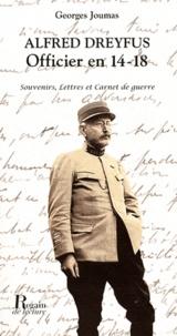 Georges Joumas - Alfred Dreyfus officier en 14-18 - Souvenirs, lettres et Carnet de guerre.