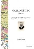 Georges Joumas - Louis Gallouédec, 1864 - 1937 : géographie de la IIIe République.