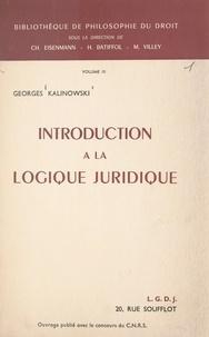 Georges Kalinowski et H. Batiffol - Introduction à la logique juridique - Éléments de sémiotique juridique, logique des normes et logique juridique.
