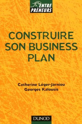 Georges Kalousis et Catherine Léger-Jarniou - Construire son Business Plan.