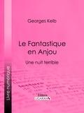 Georges Kelb et  Ligaran - Le Fantastique en Anjou - Une nuit terrible.