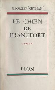 Georges Ketman - Le chien de Francfort.