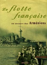 Georges Kévorkian - La flotte française au secours des Arméniens en 1909 et 1915 - Les escadres des amiraux Pivet et Darrieus au Levant.