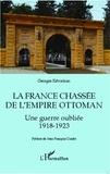 Georges Kévorkian - La France chassée de l'Empire ottoman - Une guerre oubliée 1918-1923.