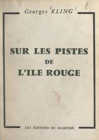 Georges Kling - Sur les pistes de l'Île Rouge.