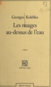 Georges Kolebka - Les Nuages au-dessus de l'eau.