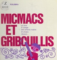 Georges Kolebka - Micmacs et gribouillis - Un livre à l'usage des enfants malins et un peu rêveurs.