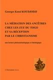 Georges Kossi Koudjodji - La médiation des ancêtres chez les Eve du togo et sa réception par le christianisme - Une lecture phénoménologiqu et théologique.