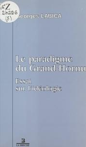 Georges Labica - Le Paradigme du Grand-Hornu : Essai sur l'idéologie.