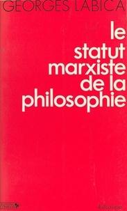 Georges Labica - Le Statut marxiste de la philosophie.