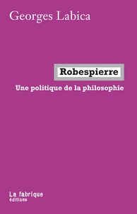 Georges Labica - Robespierre, une politique de la philosophie.