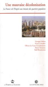 Georges Labica et Francis Arzalier - Une mauvaise décolonisation - La France : de l'Empire aux émeutes des quartiers populaires.