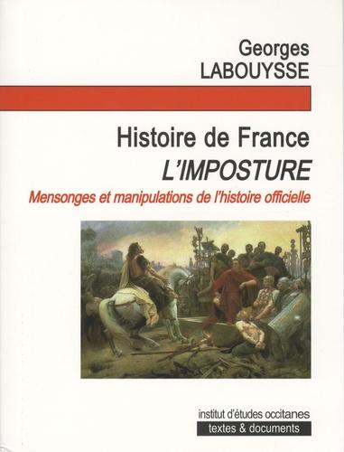 """Georges Labouysse - Histoire de France, l'imposture ! - De la négation des peuples de France au nationalisme sanguinaire de l'Etat franco-gaulois """"un et indivisible""""."""