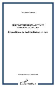 Georges Labrecque - Les frontières maritimes internationales - Géopolitique de la délimitation en mer.