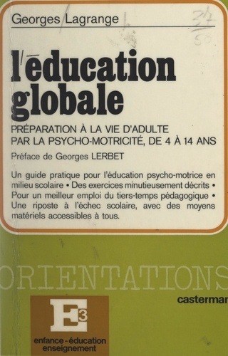 L'éducation globale. La préparation à la vie d'adulte par la psychomotricité de 4 à 14 ans