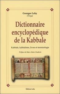 Dictionnaire encyclopédique de la Kabbale- Kabbale, kabbalistes, livres et terminologie - Georges Lahy |