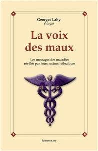 La voix des maux- Les messages des maladies dévoilés par leurs racines hébraïques - Georges Lahy |
